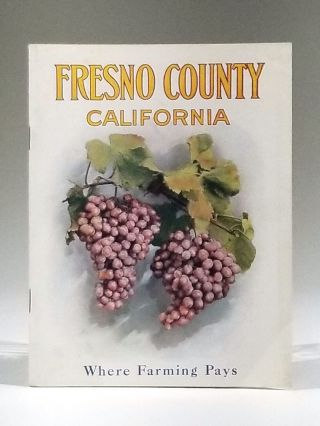 Fresno County California [Where Farming Pays (cover title)]. Fresno County Chamber of Commerce