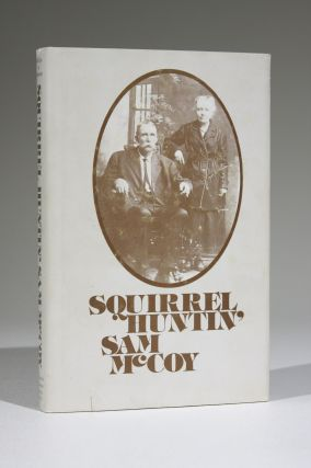 Squirrel Huntin' Sam McCoy: His Memoir and Family Tree. Hobert McCoy, Orville McCoy