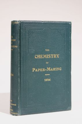 The Chemistry of Paper-Making, Together with the Principles of General Chemistry: A Handbook for...
