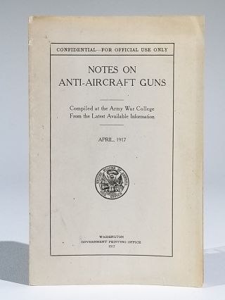 CONFIDENTIAL—FOR OFFICIAL USE ONLY - Notes on Anti-Aircraft Guns - Compiled at the Army War...