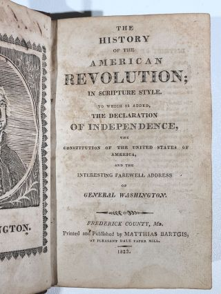 The History of the American Revolution; in Scripture Style. To Which is Added, The Declaration of Independence, the Constitution of the United States of America, and the Interesting Farewell Address of General Washington